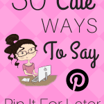 30 cute ways to say pin it for later