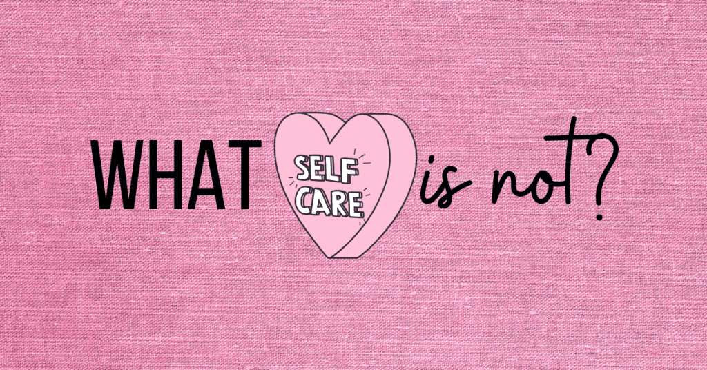 What self care is not?